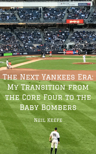 The Next Yankees Era_ My Transition from the Core Four to the Baby Bombers